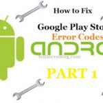 47 Google Play Store Error Codes You Face And How to Fix Them (Part 1)