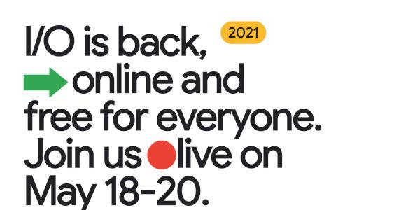 Google I O 2021 starts May 18